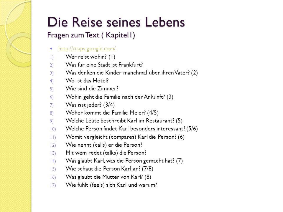 Die Reise seines Lebens Fragen zum Text ( Kapitel1) http://maps.google.com/ 1) Wer reist wohin.
