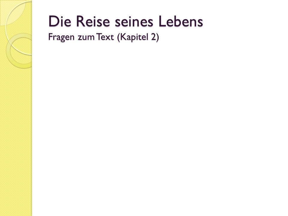 Die Reise seines Lebens Fragen zum Text (Kapitel 2)