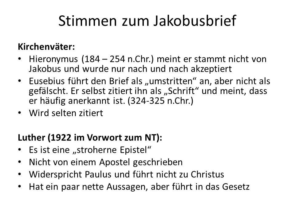 """Stimmen zum Jakobusbrief Kirchenväter: Hieronymus (184 – 254 n.Chr.) meint er stammt nicht von Jakobus und wurde nur nach und nach akzeptiert Eusebius führt den Brief als """"umstritten an, aber nicht als gefälscht."""