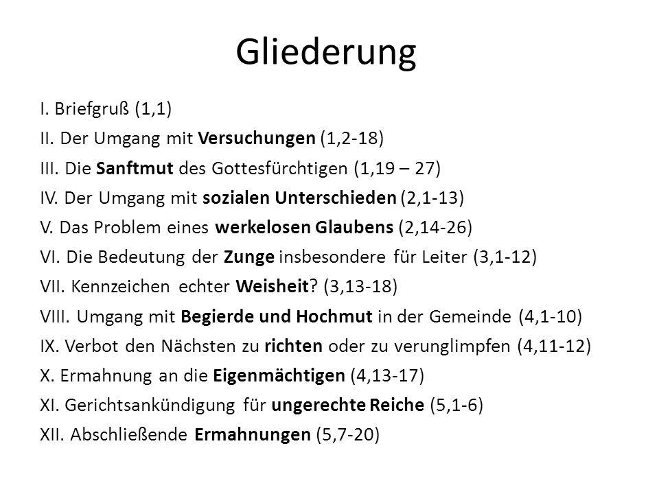 Gliederung I.Briefgruß (1,1) II. Der Umgang mit Versuchungen (1,2-18) III.