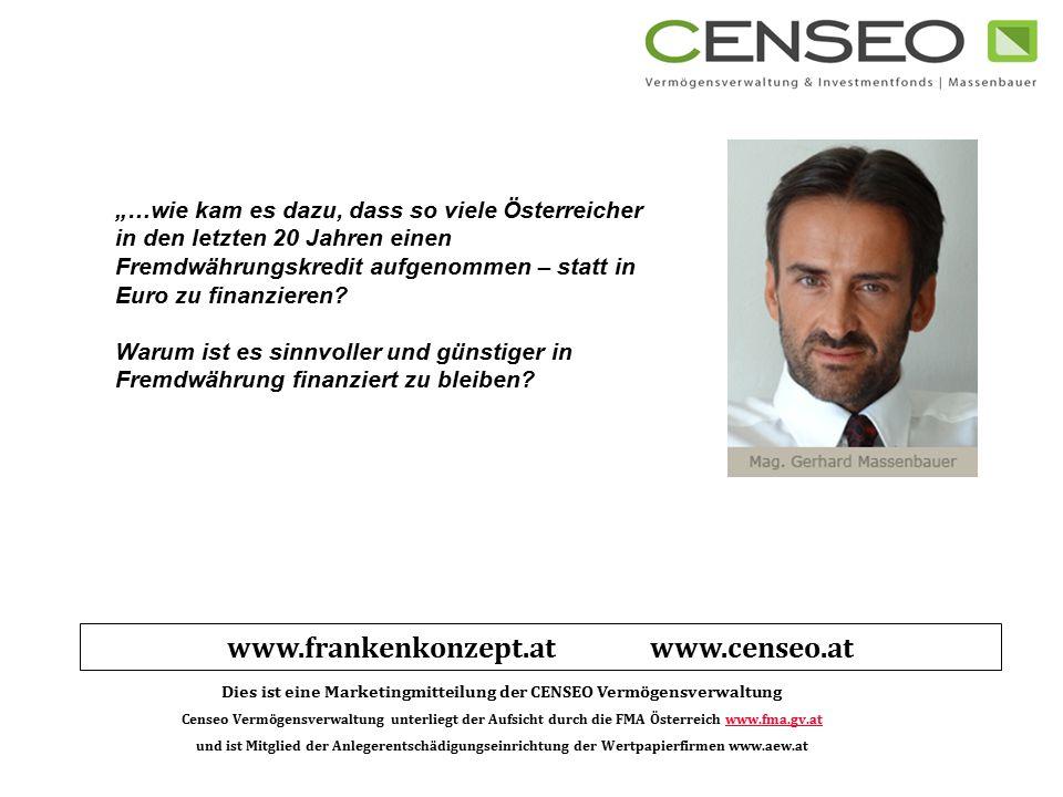 """www.frankenkonzept.at www.censeo.at Dies ist eine Marketingmitteilung der CENSEO Vermögensverwaltung Censeo Vermögensverwaltung unterliegt der Aufsicht durch die FMA Österreich www.fma.gv.atwww.fma.gv.at und ist Mitglied der Anlegerentschädigungseinrichtung der Wertpapierfirmen www.aew.at """"…wie kam es dazu, dass so viele Österreicher in den letzten 20 Jahren einen Fremdwährungskredit aufgenommen – statt in Euro zu finanzieren."""