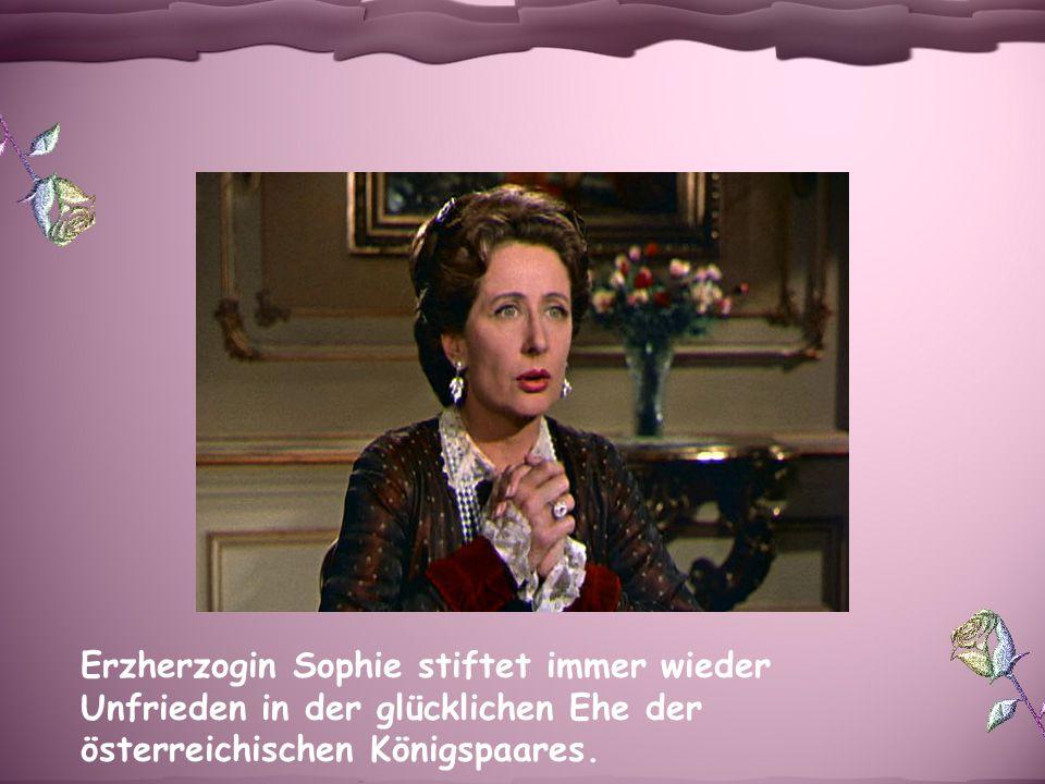 Erzherzogin Sophie stiftet immer wieder Unfrieden in der glücklichen Ehe der österreichischen Königspaares.