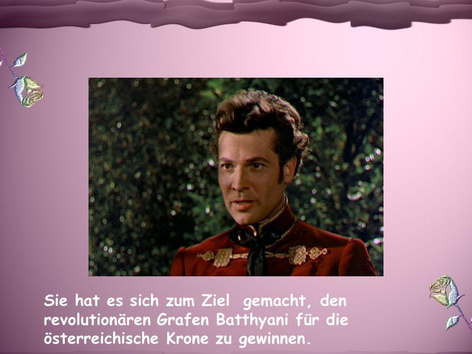 Sie hat es sich zum Ziel gemacht, den revolutionären Grafen Batthyani für die österreichische Krone zu gewinnen.