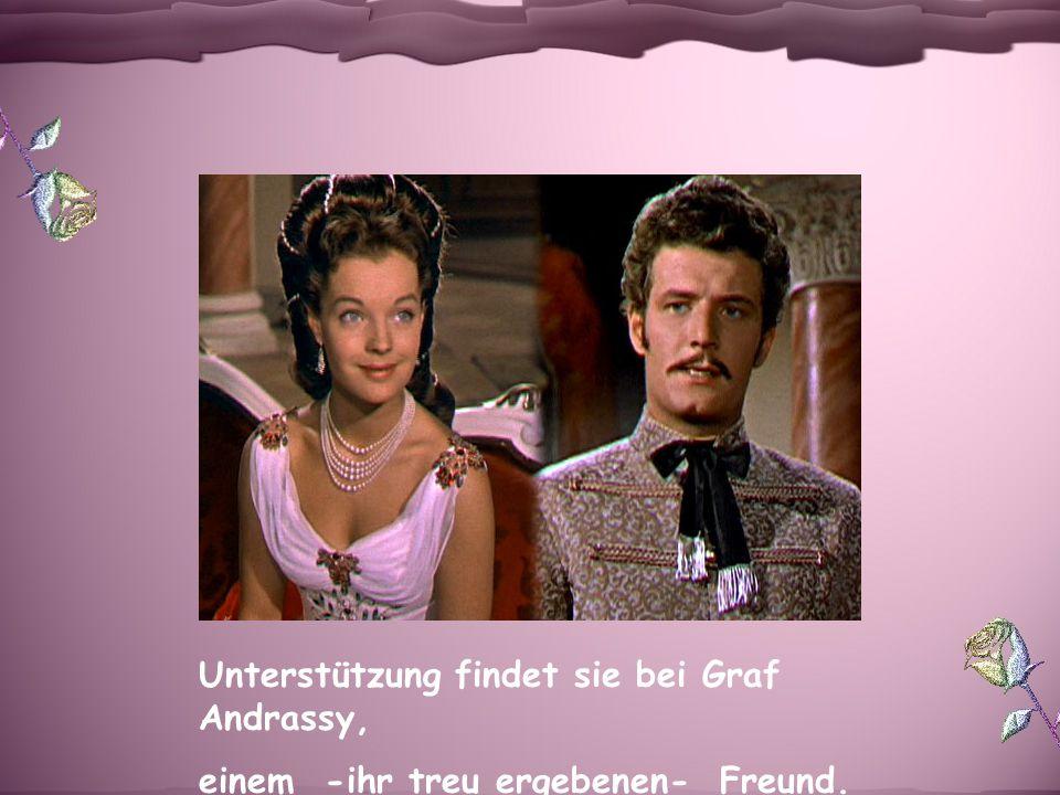 Unterstützung findet sie bei Graf Andrassy, einem -ihr treu ergebenen- Freund.