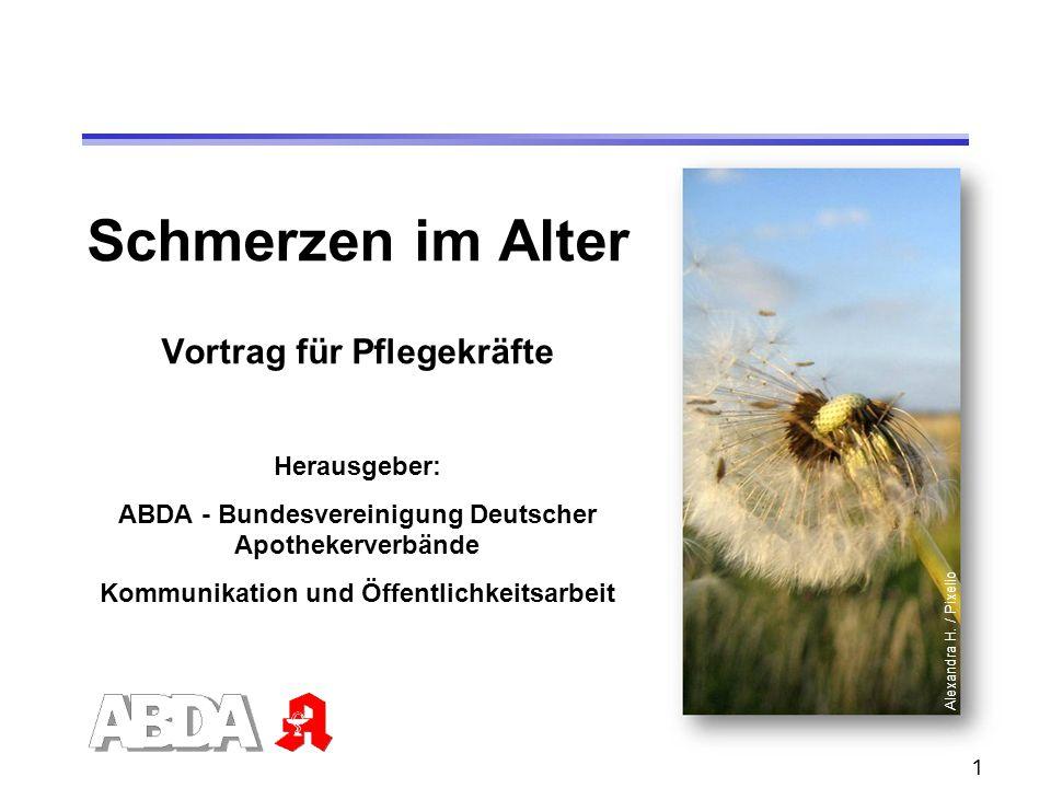 1 Schmerzen im Alter Vortrag für Pflegekräfte Herausgeber: ABDA - Bundesvereinigung Deutscher Apothekerverbände Kommunikation und Öffentlichkeitsarbei