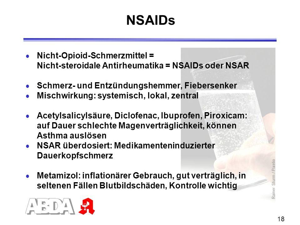 18  Nicht-Opioid-Schmerzmittel = Nicht-steroidale Antirheumatika = NSAIDs oder NSAR  Schmerz- und Entzündungshemmer, Fiebersenker  Mischwirkung: sy