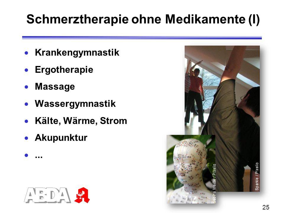 25  Krankengymnastik  Ergotherapie  Massage  Wassergymnastik  Kälte, Wärme, Strom  Akupunktur ... Schmerztherapie ohne Medikamente (I) Sabine W
