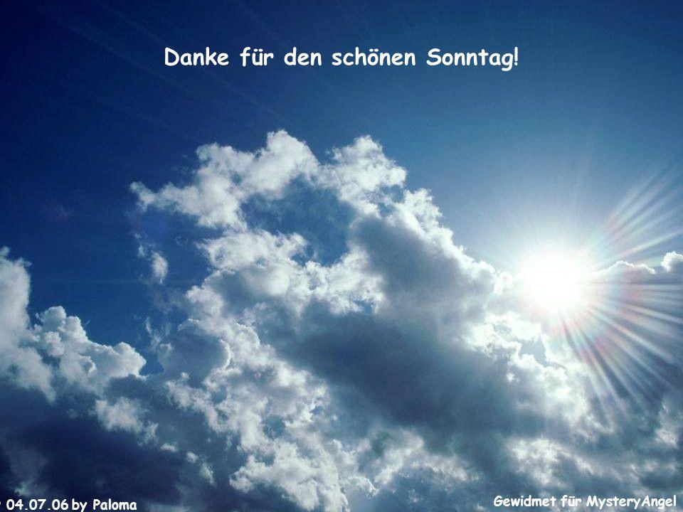 Danke für den schönen Sonntag! © 04.07.06 by Paloma Gewidmet für MysteryAngel