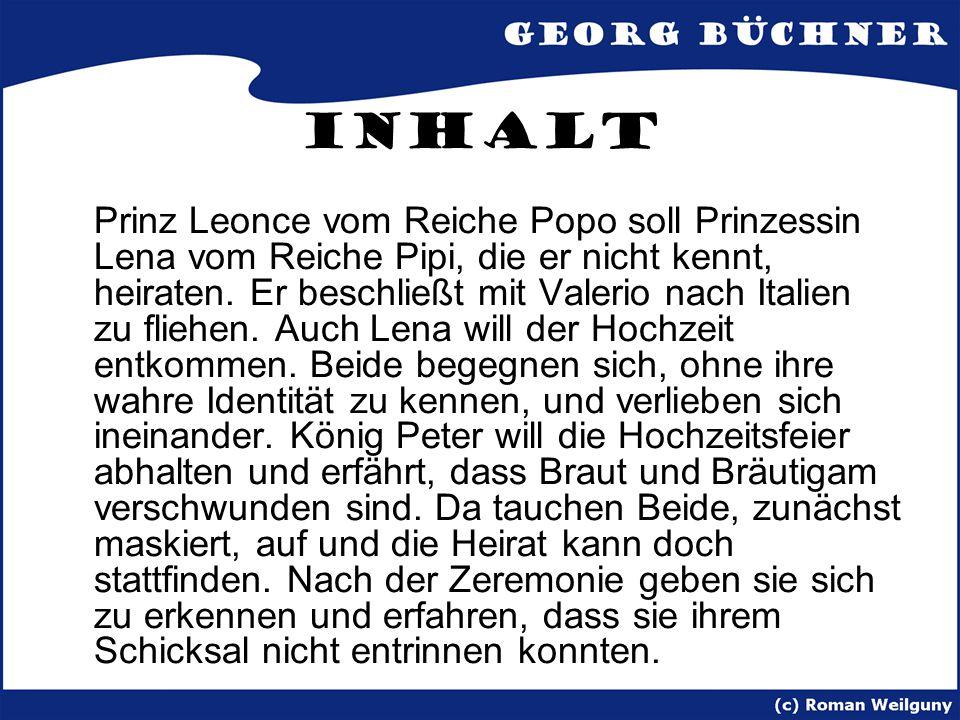 Inhalt Prinz Leonce vom Reiche Popo soll Prinzessin Lena vom Reiche Pipi, die er nicht kennt, heiraten. Er beschließt mit Valerio nach Italien zu flie