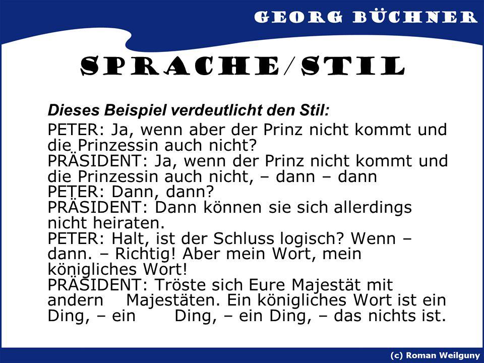 Sprache/Stil Dieses Beispiel verdeutlicht den Stil: PETER: Ja, wenn aber der Prinz nicht kommt und die Prinzessin auch nicht? PRÄSIDENT: Ja, wenn der