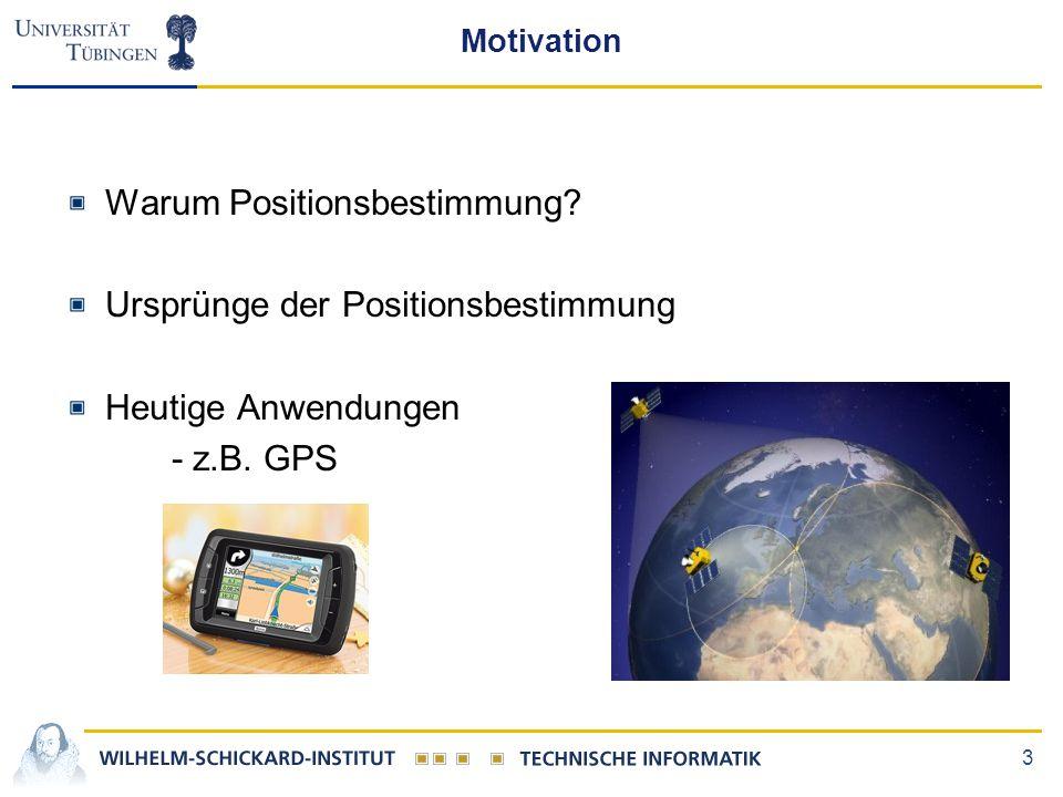 3 Motivation Warum Positionsbestimmung? Ursprünge der Positionsbestimmung Heutige Anwendungen - z.B. GPS
