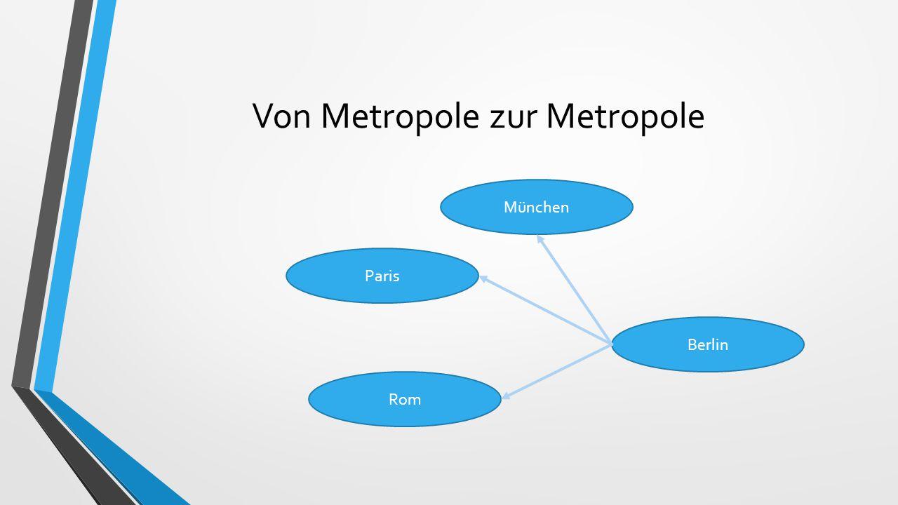 Von Metropole zur Metropole Berlin München Paris Rom