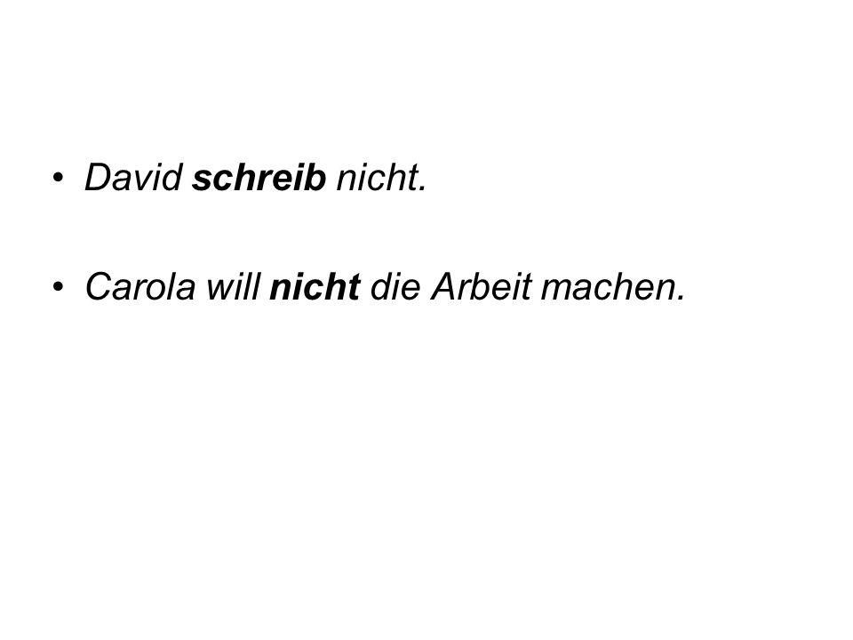 David schreib nicht. Carola will nicht die Arbeit machen.