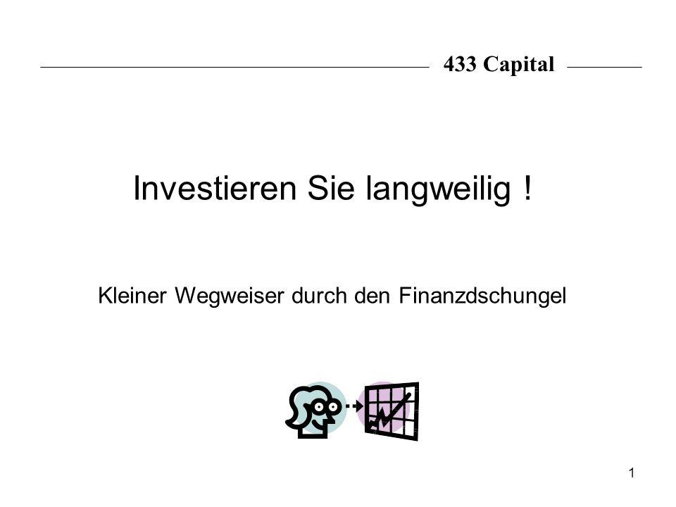 1 433 Capital Investieren Sie langweilig ! Kleiner Wegweiser durch den Finanzdschungel