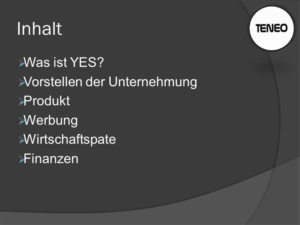 Inhalt  Was ist YES?  Vorstellen der Unternehmung  Produkt  Werbung  Wirtschaftspate  Finanzen