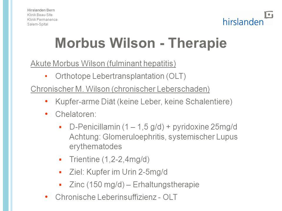 Hirslanden Bern Klinik Beau-Site Klinik Permanence Salem-Spital Akute Morbus Wilson (fulminant hepatitis) Orthotope Lebertransplantation (OLT) Chronis