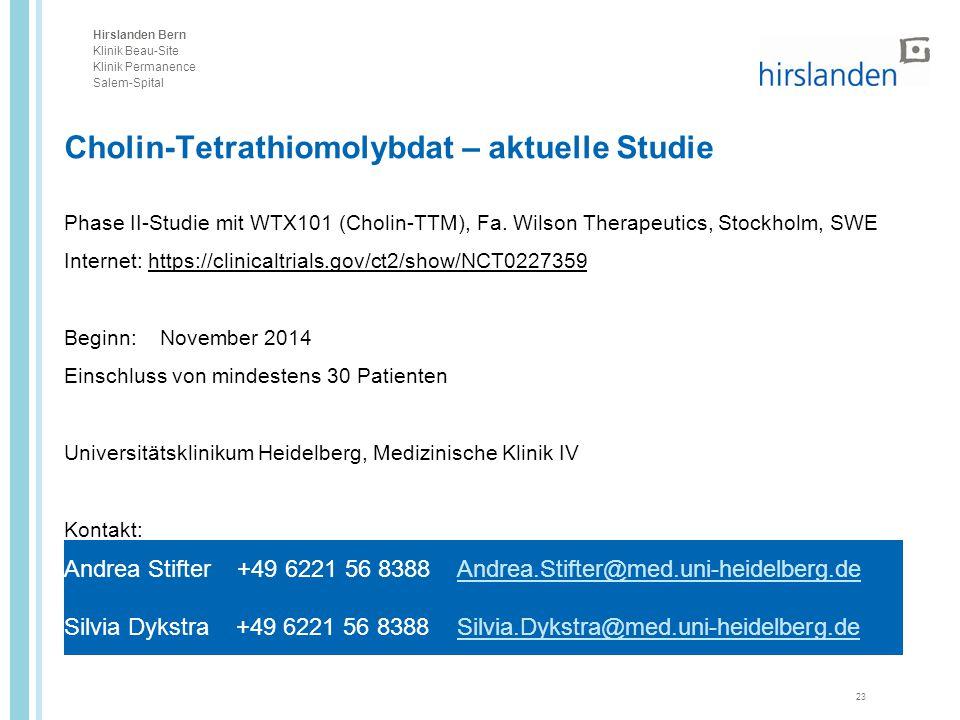 Hirslanden Bern Klinik Beau-Site Klinik Permanence Salem-Spital Cholin-Tetrathiomolybdat – aktuelle Studie Phase II-Studie mit WTX101 (Cholin-TTM), Fa