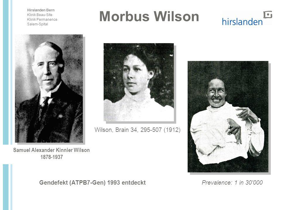 Hirslanden Bern Klinik Beau-Site Klinik Permanence Salem-Spital Morbus Wilson Wilson, Brain 34, 295-507 (1912) Samuel Alexander Kinnier Wilson 1878-19