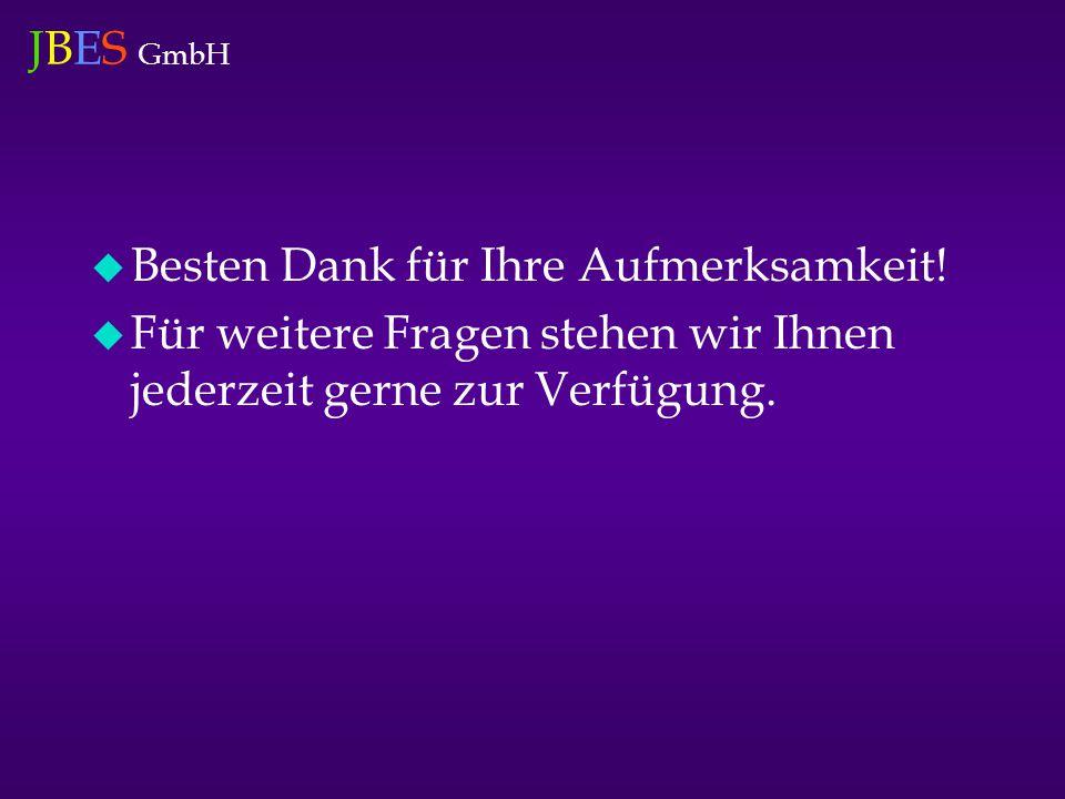 JBES GmbH  Besten Dank für Ihre Aufmerksamkeit.