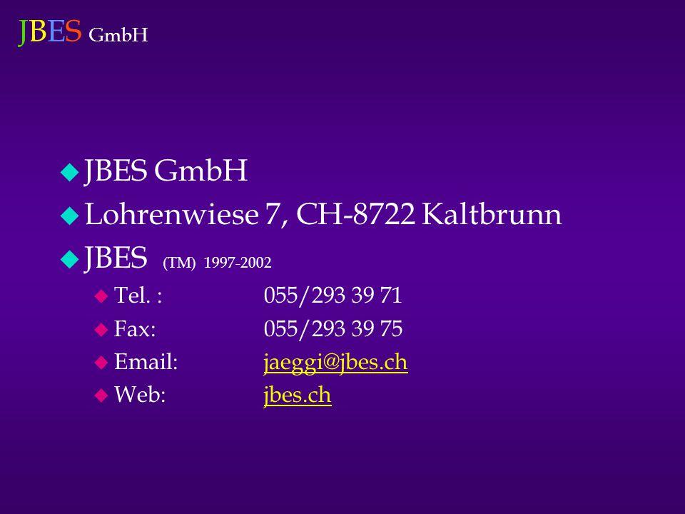 JBES GmbH u JBES GmbH u Lohrenwiese 7, CH-8722 Kaltbrunn u JBES (TM) 1997-2002 u Tel. :055/293 39 71 u Fax:055/293 39 75 u Email:jaeggi@jbes.chjaeggi@