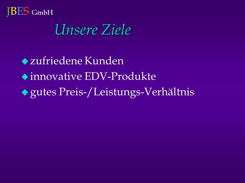 JBES GmbH Unsere Ziele  zufriedene Kunden  innovative EDV-Produkte  gutes Preis-/Leistungs-Verhältnis