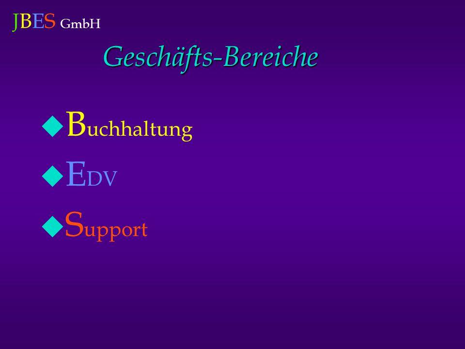 JBES GmbH Geschäfts-Bereiche  B uchhaltung  E DV  S upport