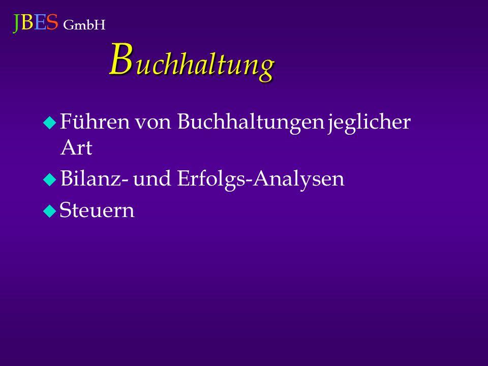 JBES GmbH B uchhaltung  Führen von Buchhaltungen jeglicher Art  Bilanz- und Erfolgs-Analysen  Steuern