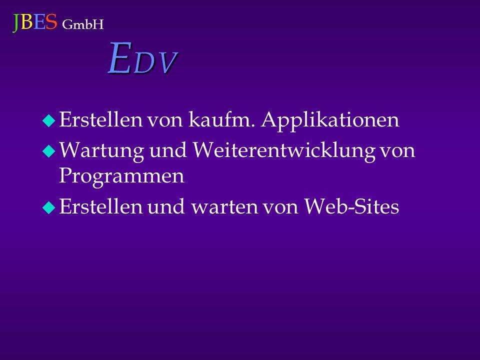 JBES GmbH E DV  Erstellen von kaufm. Applikationen  Wartung und Weiterentwicklung von Programmen  Erstellen und warten von Web-Sites
