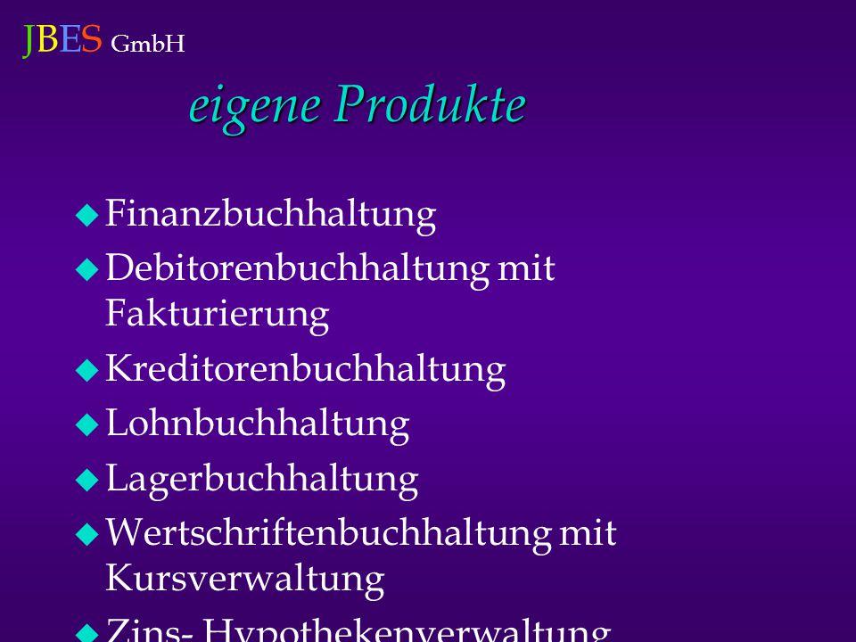 JBES GmbH eigene Produkte  Finanzbuchhaltung  Debitorenbuchhaltung mit Fakturierung  Kreditorenbuchhaltung  Lohnbuchhaltung  Lagerbuchhaltung  Wertschriftenbuchhaltung mit Kursverwaltung  Zins- Hypothekenverwaltung