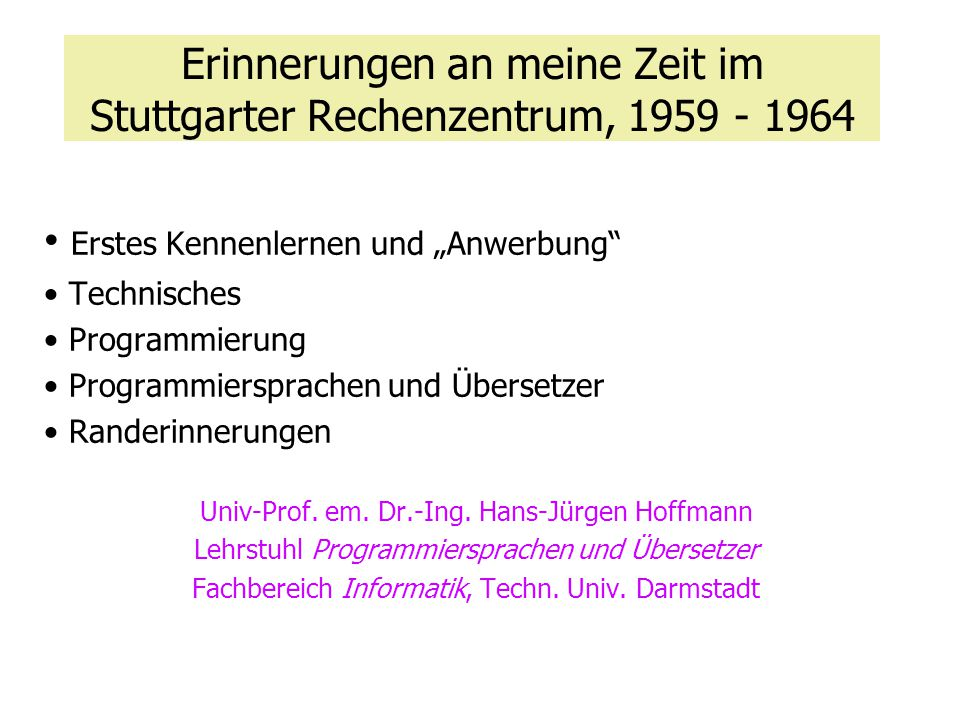 """Erinnerungen an meine Zeit im Stuttgarter Rechenzentrum, 1959 - 1964 Erstes Kennenlernen und """"Anwerbung"""" Technisches Programmierung Programmiersprache"""