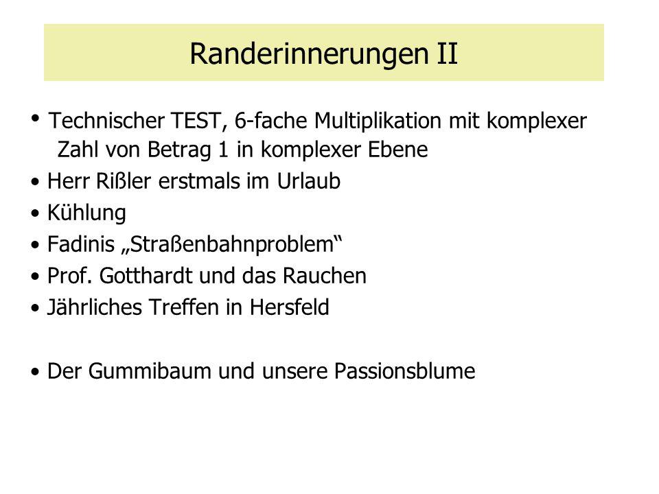 Randerinnerungen II Technischer TEST, 6-fache Multiplikation mit komplexer Zahl von Betrag 1 in komplexer Ebene Herr Rißler erstmals im Urlaub Kühlung