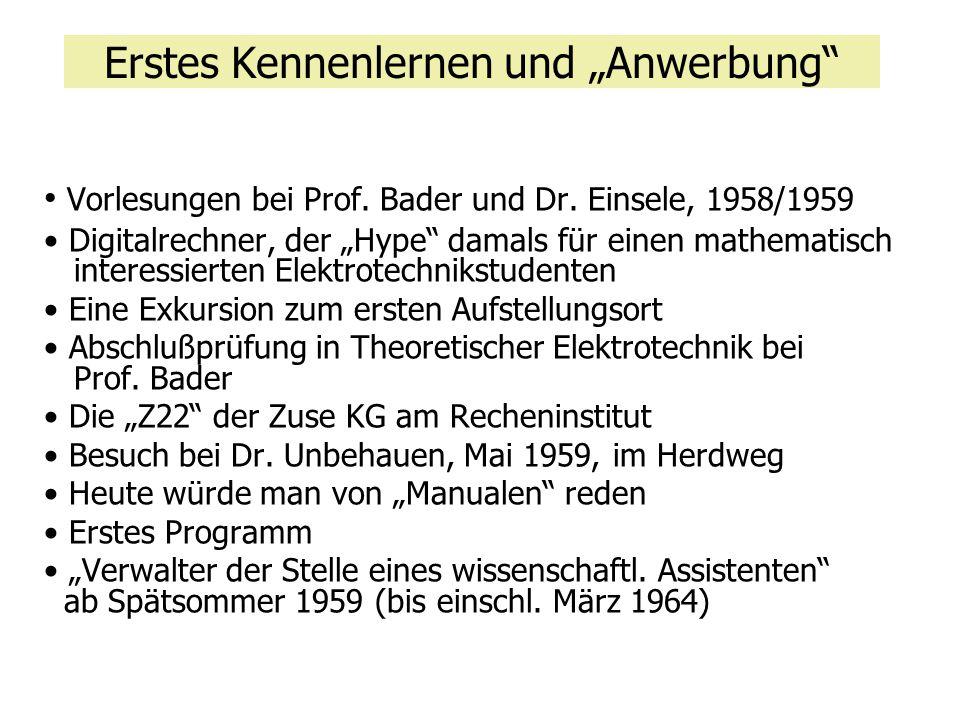 """Erstes Kennenlernen und """"Anwerbung"""" Vorlesungen bei Prof. Bader und Dr. Einsele, 1958/1959 Digitalrechner, der """"Hype"""" damals für einen mathematisch in"""