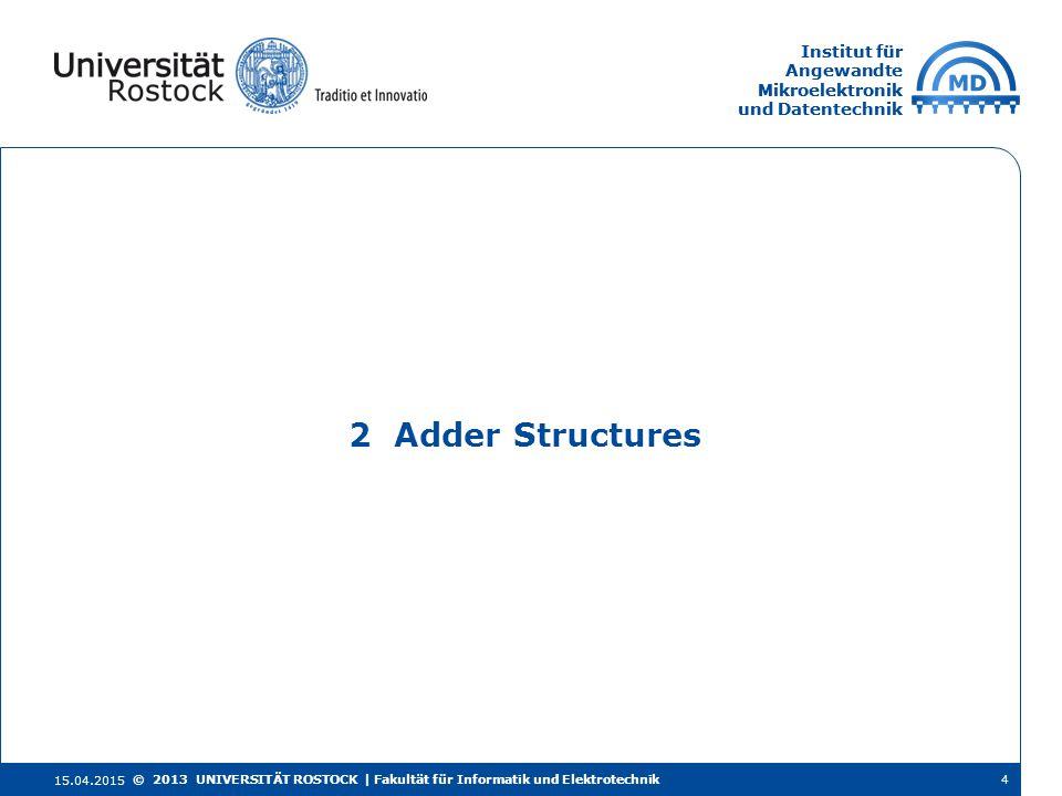 Institut für Angewandte Mikroelektronik und Datentechnik Institut für Angewandte Mikroelektronik und Datentechnik 2 Adder Structures 15.04.2015 4© 201