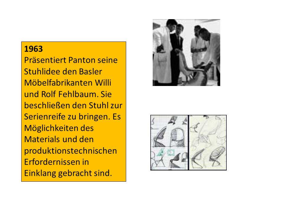 1963 Präsentiert Panton seine Stuhlidee den Basler Möbelfabrikanten Willi und Rolf Fehlbaum. Sie beschließen den Stuhl zur Serienreife zu bringen. Es