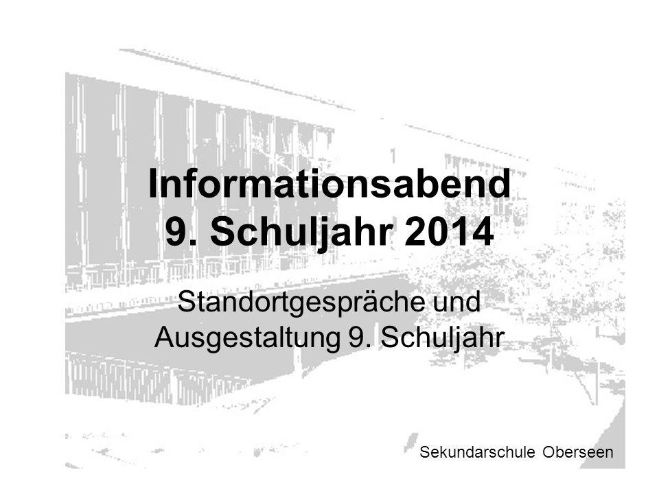 Informationsabend 9. Schuljahr 2014 Standortgespräche und Ausgestaltung 9. Schuljahr Sekundarschule Oberseen