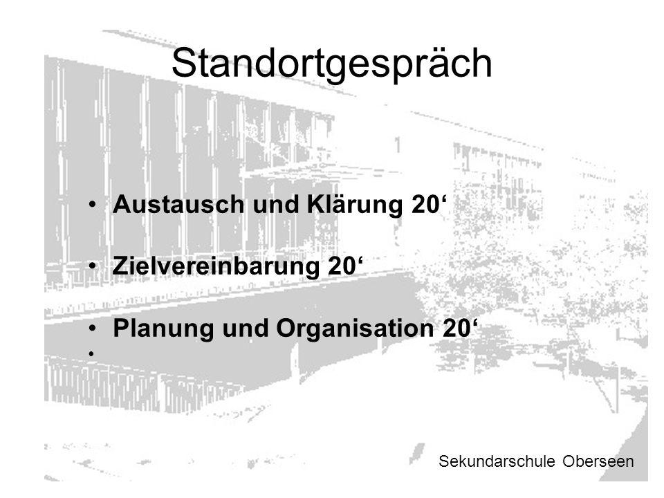 Austausch und Klärung 20' Zielvereinbarung 20' Planung und Organisation 20' Sekundarschule Oberseen Standortgespräch