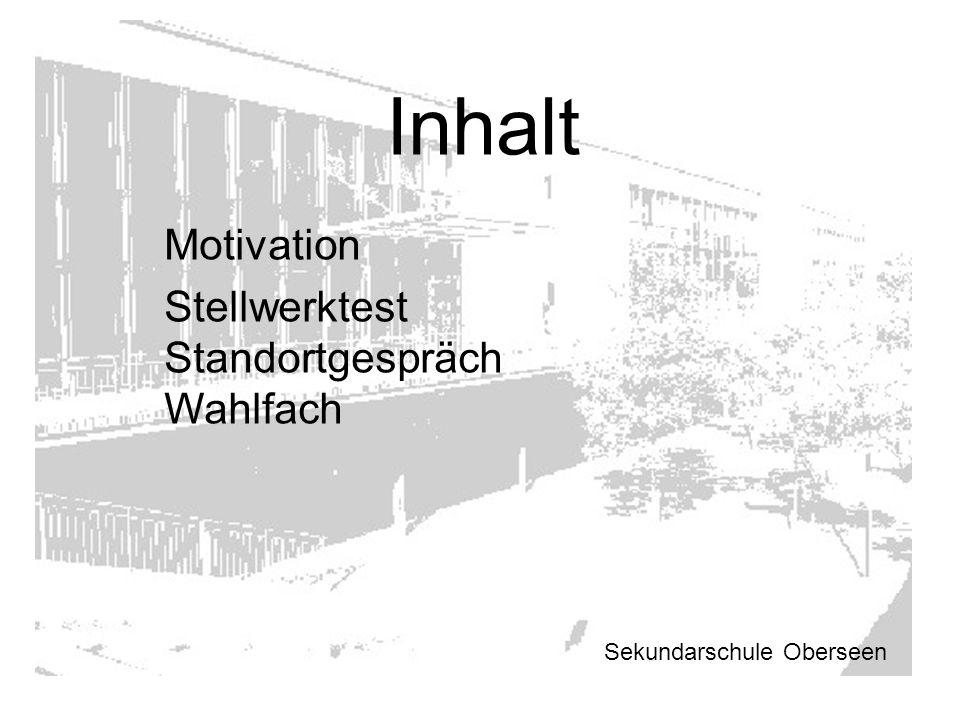 Inhalt Motivation Stellwerktest Standortgespräch Wahlfach Sekundarschule Oberseen