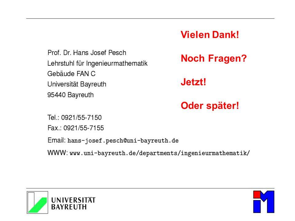 Kleiner Tag der Mathematik, 31. Mai 2014 Universität Bayreuth Vielen Dank! Noch Fragen? Jetzt! Oder später!