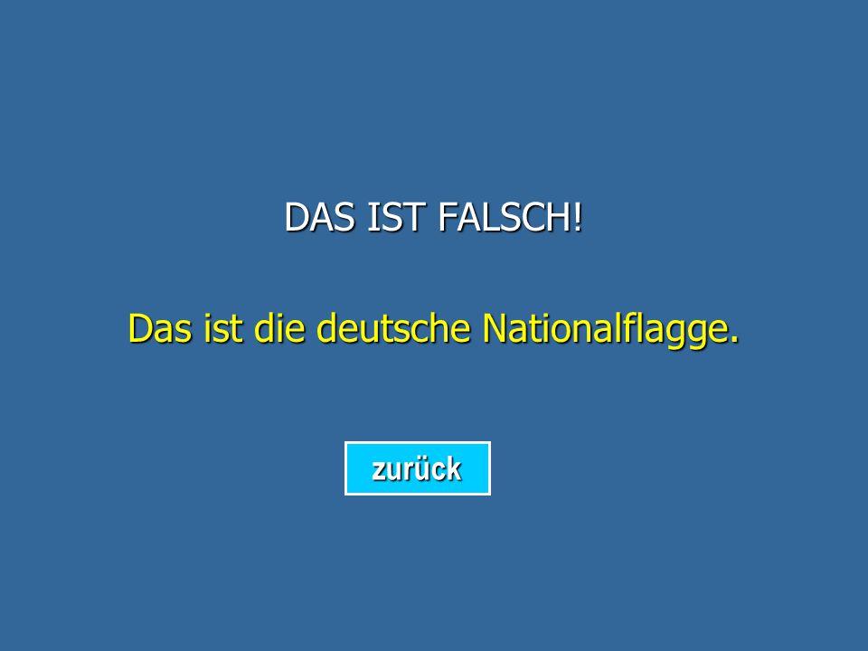 DAS IST FALSCH! Das ist die schweizerische Nationalflagge. zurück