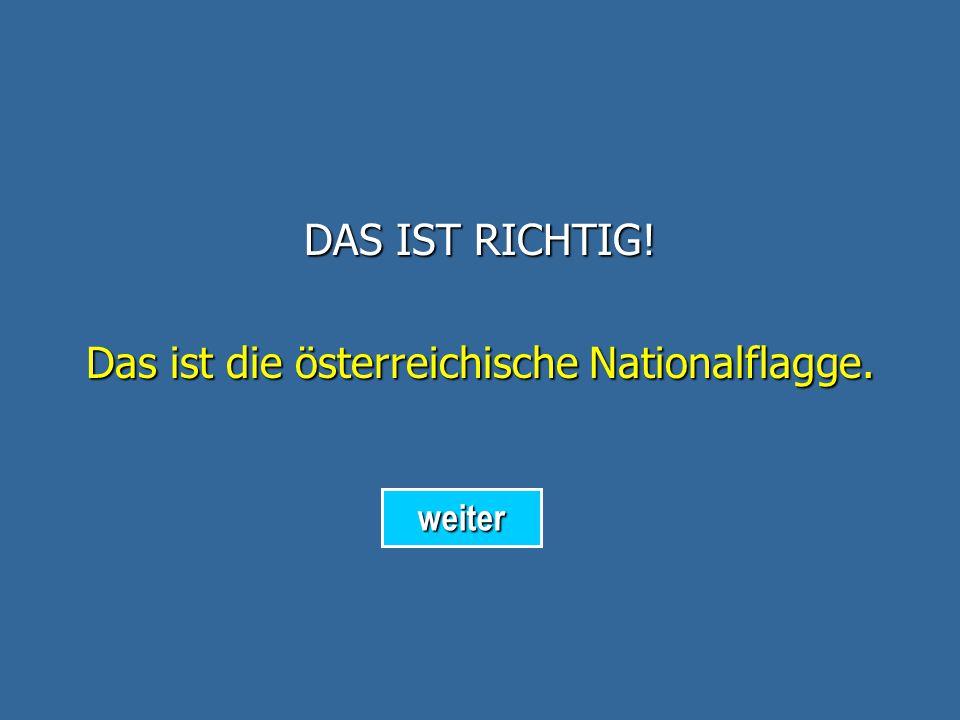 DAS IST FALSCH! Das ist die deutsche Nationalflagge. zurück