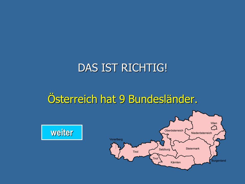 DAS IST FALSCH! Österreich hat weniger Bundesländer. zurück