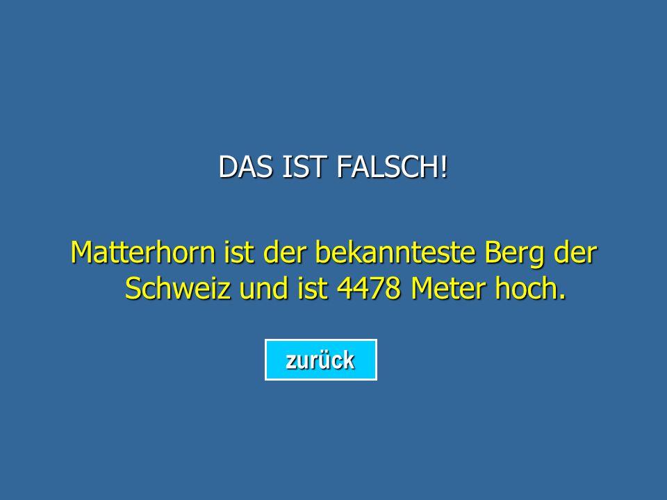 10. Wie heiß t der höchste Berg in Österreich? Matterhorn Die Zugspitze Die Zugspitze Der Großglockner Der Großglockner