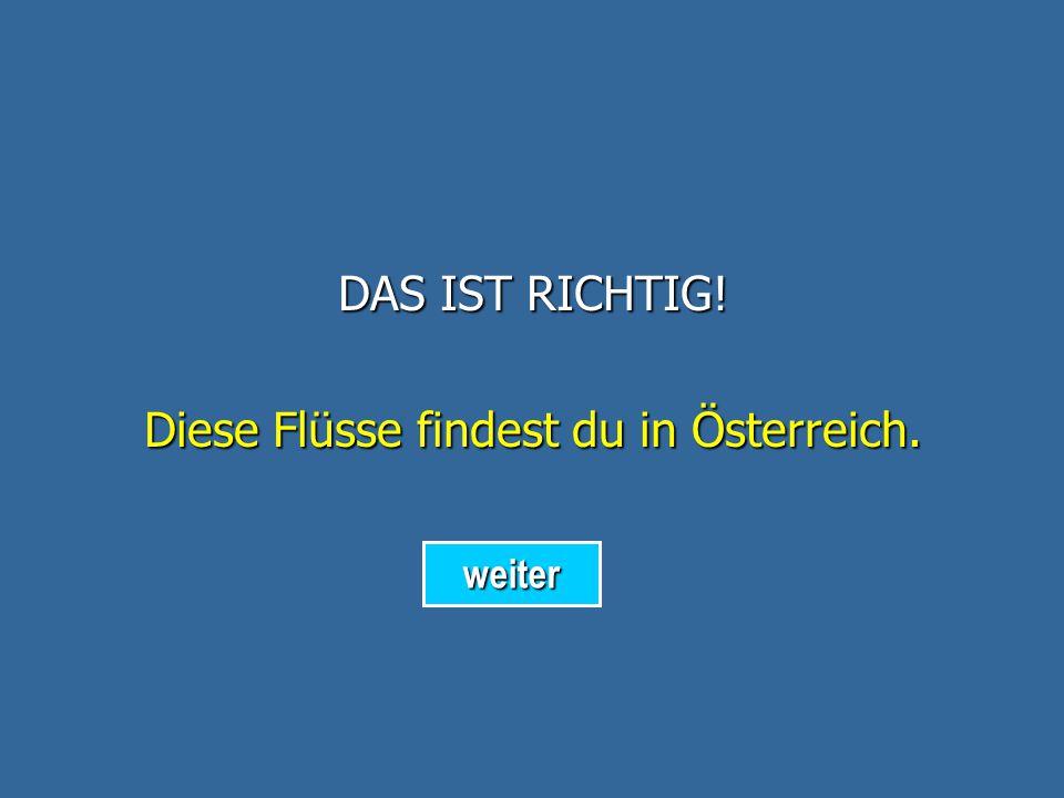 DAS IST FALSCH! Diese Flüsse findest du in Deutschland. zurück