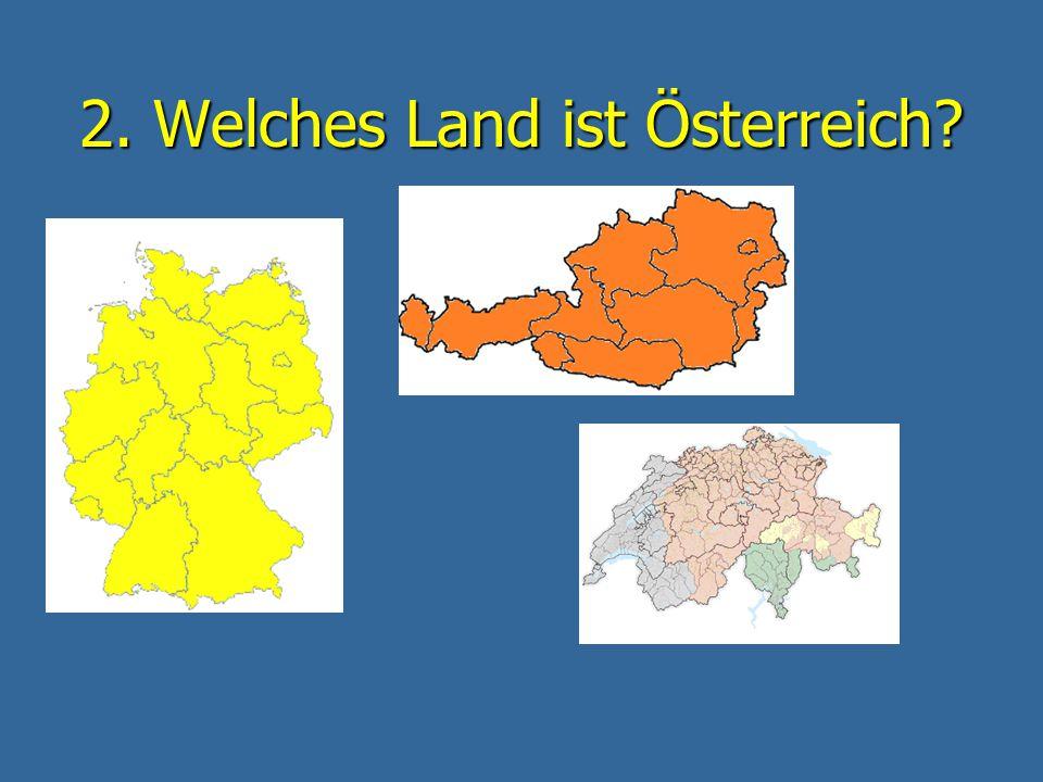 2. Welches Land ist Österreich?