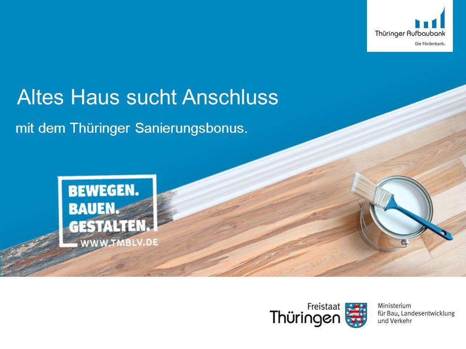 Thüringer Sanierungsbonus · Bundesweit beispielgebende Initiative · Land wird insgesamt 25 Millionen Euro für die Programmjahre 2015 bis 2017 bereitstellen ZIEL · Unterstützung zur Sanierung alter Immobilien und Revitalisierung von Brachflächen