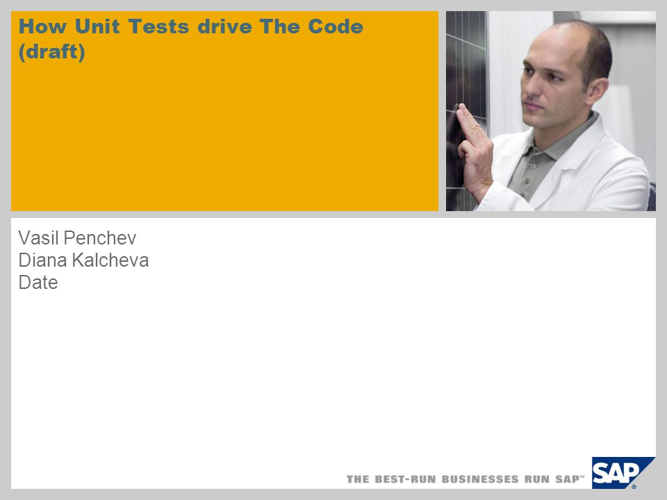 How Unit Tests drive The Code (draft) Vasil Penchev Diana Kalcheva Date
