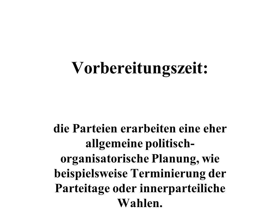 Vorbereitungszeit: die Parteien erarbeiten eine eher allgemeine politisch- organisatorische Planung, wie beispielsweise Terminierung der Parteitage oder innerparteiliche Wahlen.