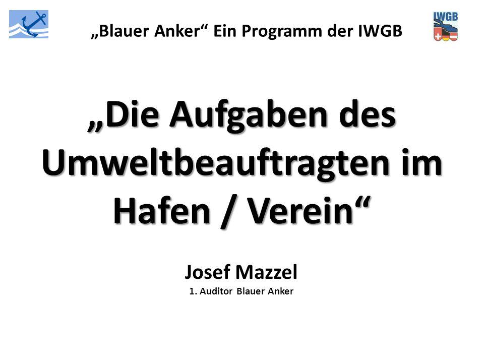 """""""Blauer Anker"""" Ein Programm der IWGB """"Die Aufgaben des Umweltbeauftragten im Hafen / Verein"""" Josef Mazzel 1. Auditor Blauer Anker"""