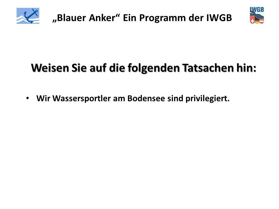 """""""Blauer Anker"""" Ein Programm der IWGB Weisen Sie auf die folgenden Tatsachen hin: Wir Wassersportler am Bodensee sind privilegiert."""