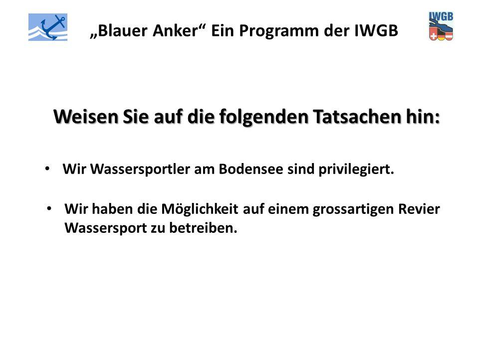 """""""Blauer Anker"""" Ein Programm der IWGB Weisen Sie auf die folgenden Tatsachen hin: Wir Wassersportler am Bodensee sind privilegiert. Wir haben die Mögli"""